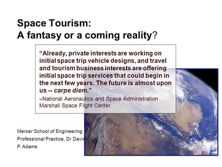 "Space Tourism: A fantasy or a coming reality? ""Already, private interests are working on initial space trip vehicle designs, and travel and tourism business."