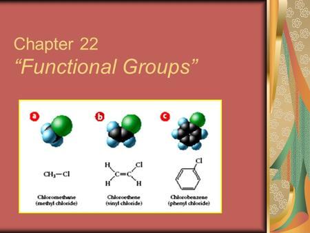 "Chapter 22 ""Functional Groups"". Functional Groups Most organic chemistry involves substituents often contain O, N, S, or P also called ""functional groups""-"