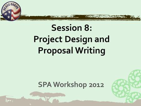 Session 8: Project Design and Proposal Writing SPA Workshop 2012.