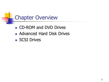 1 Chapter Overview CD-ROM and DVD Drives Advanced Hard Disk Drives SCSI Drives.