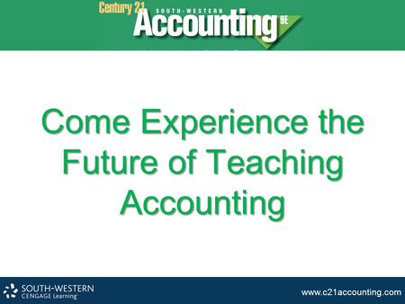 Www.c21accounting.com Come Experience the Future of Teaching Accounting.