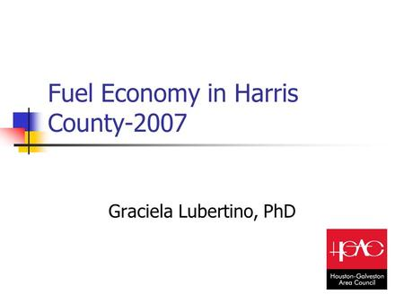 Fuel Economy in Harris County-2007 Graciela Lubertino, PhD.
