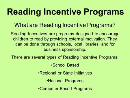 Reading Incentive Programs What are Reading Incentive Programs? Reading Incentives are programs designed to encourage children to read by providing external.