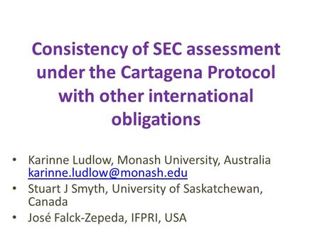 Consistency of SEC assessment under the Cartagena Protocol with other international obligations Karinne Ludlow, Monash University, Australia