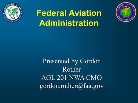 Federal Aviation Administration Presented by Gordon Rother AGL 201 NWA CMO