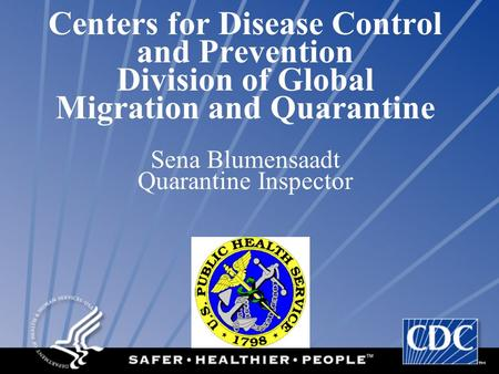 Centers for Disease Control and Prevention Division of Global Migration and Quarantine Sena Blumensaadt Quarantine Inspector.