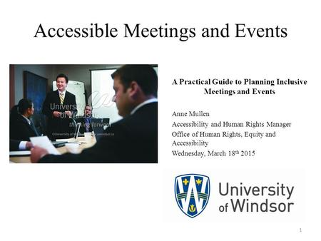Accessible Meetings and Events A Practical Guide to Planning Inclusive Meetings and Events Anne Mullen Accessibility and Human Rights Manager Office of.