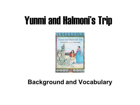 Yunmi and Halmoni's Trip Background and Vocabulary.