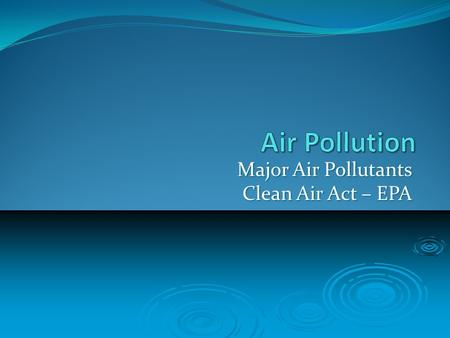 Major Air Pollutants Clean Air Act – EPA. Air Pollution During the 1950's and 1960's, most factories looked like this.