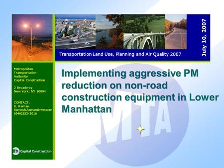 Implementing aggressive PM reduction on non-road construction equipment in Lower Manhattan Transportation Land Use, Planning and Air Quality 2007 Metropolitan.