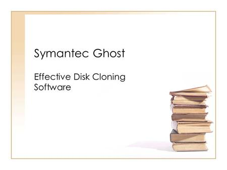 "Symantec Ghost Effective Disk Cloning Software. What is Ghost? ""Ghost is a software product from Symantec that can clone (copy) the entire contents of."