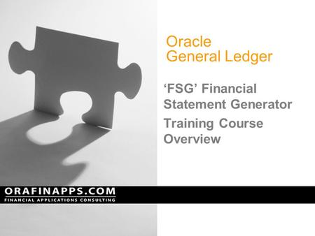 Oracle General Ledger 'FSG' Financial Statement Generator Training Course Overview.