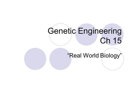 "Genetic Engineering Ch 15 ""Real World Biology"". Selective Breeding  People select organisms with desired characteristics to produce next generation "