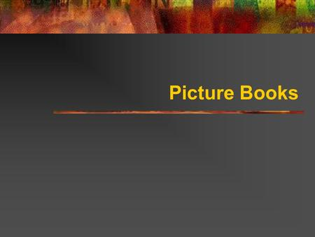 "Picture Books. Introduction to Picture Storybooks The term ""picture storybooks"" is normally applied to the books that tell the story predominantly through."