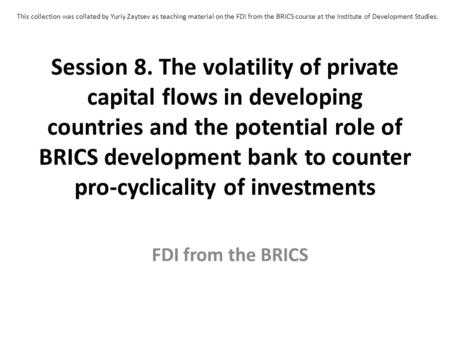 Session 8. The volatility of private capital flows in developing countries and the potential role of BRICS development bank to counter pro-cyclicality.