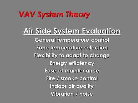 VAV System Theory Air Side System Evaluation General temperature control Zone temperature selection Flexibility to adapt to change Energy efficiency Ease.