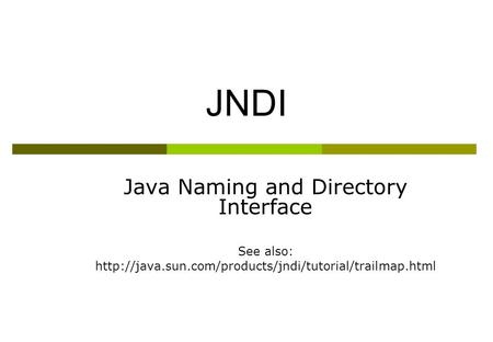 JNDI Java Naming and Directory Interface See also: