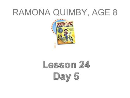 RAMONA QUIMBY, AGE 8. T352 Question of the Day When have you been scared about doing something that turned out to be fun? I used to be scared to _________,