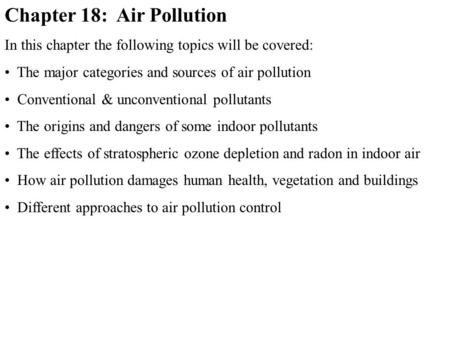 Chapter 18: <strong>Air</strong> <strong>Pollution</strong> In this chapter the following topics will be covered: The major categories and sources of <strong>air</strong> <strong>pollution</strong> Conventional & unconventional.