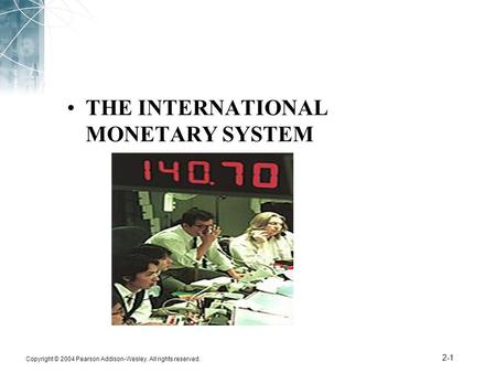 Copyright © 2004 Pearson Addison-Wesley. All rights reserved. 2-1 THE INTERNATIONAL MONETARY SYSTEM.