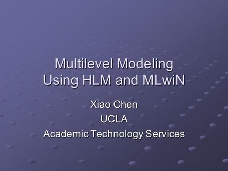 Multilevel Modeling Using HLM and MLwiN Xiao Chen UCLA Academic Technology Services.