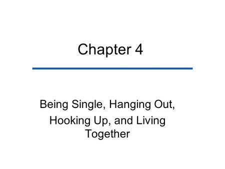 Chapter 4 Being Single, Hanging Out, Hooking Up, and Living Together.