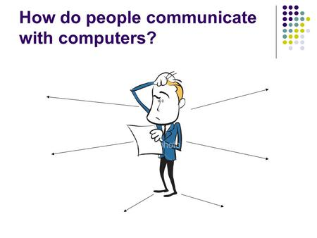How do people communicate with computers?