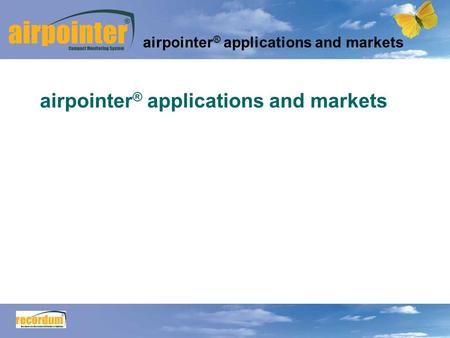 1 airpointer ® applications and markets. 2 Main advantages of the airpointer: flexibility, ease of installation and transportation turn key system energy.
