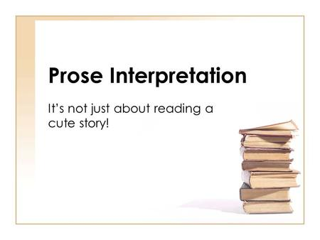 Prose Interpretation It's not just about reading a cute story!