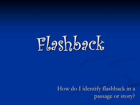Flashback How do I identify flashback in a passage or story?