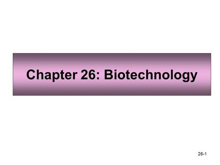 Chapter 26: Biotechnology