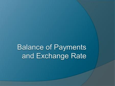 The Balance of Payments Account  Meaning of the balance of payments  The current account.