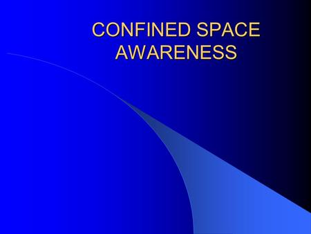 CONFINED SPACE AWARENESS. DEFINITION OF CONFINED SPACE Is large enough and so configured that an employee can bodily enter and perform assigned work Has.