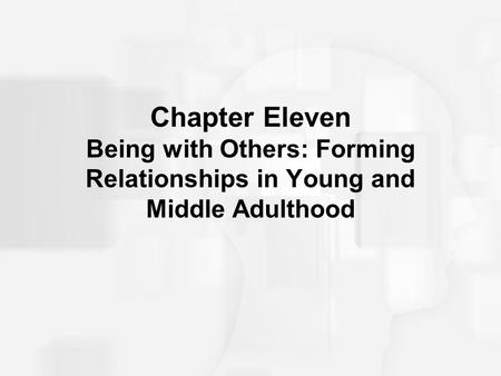 Chapter Eleven Being with Others: Forming Relationships in Young and Middle Adulthood.