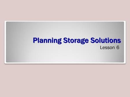 Planning Storage Solutions Lesson 6. Skills Matrix Technology SkillObjective DomainObjective # Planning Server StoragePlan storage5.1.