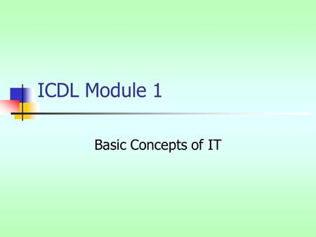 ICDL Module 1 Basic Concepts of IT Content overview Hardware and software Processing and data Types of computer system Networks (an introduction!) Use.