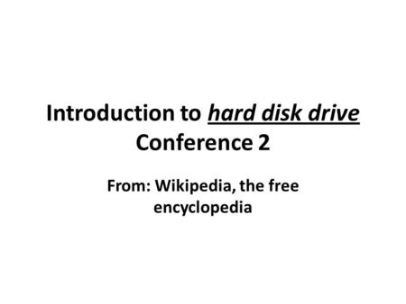 Introduction to hard disk drive Conference 2 From: Wikipedia, the free encyclopedia.