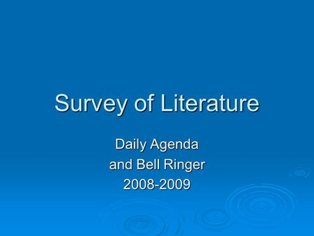 Survey of Literature Daily Agenda and Bell Ringer 2008-2009.
