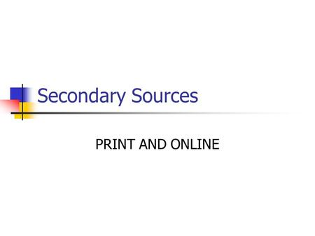 Secondary Sources PRINT AND ONLINE. COMMON SECONDARY SOURCES—ALL JURISDICTIONS  American Jurisprudence 2 nd  Corpus Juris Secundum  American Law Reports.