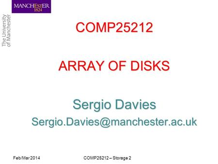 COMP25212 ARRAY OF DISKS Sergio Davies Feb/Mar 2014COMP25212 – Storage 2.