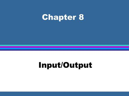Chapter 8 Input/Output. Busses l Group of electrical conductors suitable for carrying computer signals from one location to another l Each conductor in.