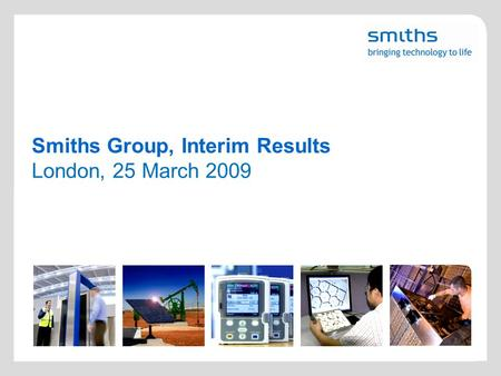 Smiths Group, Interim Results London, 25 March 2009.