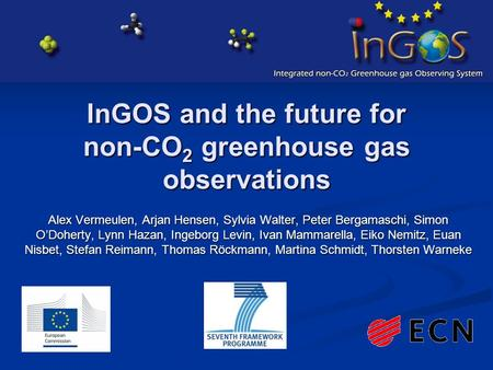 InGOS and the future for non-CO 2 greenhouse gas observations Alex Vermeulen, Arjan Hensen, Sylvia Walter, Peter Bergamaschi, Simon O'Doherty, Lynn Hazan,