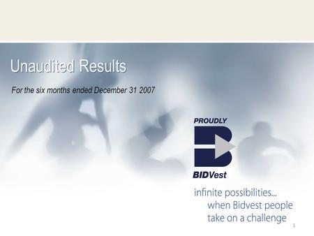 1 Unaudited Results For the six months ended December 31 2007.