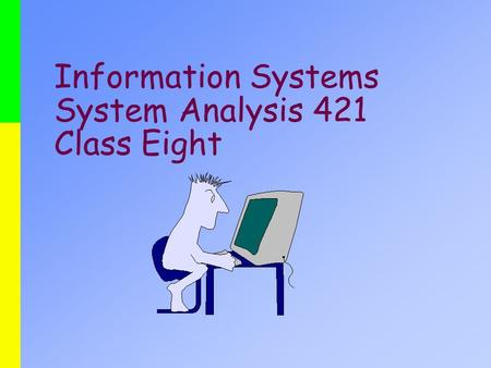 Information Systems System Analysis 421 Class Eight.
