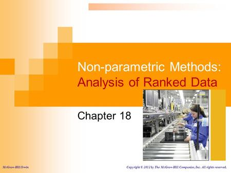 Non-parametric Methods: Analysis of Ranked Data Chapter 18 McGraw-Hill/Irwin Copyright © 2012 by The McGraw-Hill Companies, Inc. All rights reserved.
