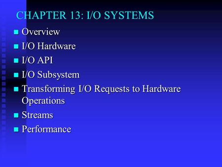CHAPTER 13: I/O SYSTEMS Overview Overview I/O Hardware I/O Hardware I/O API I/O API I/O Subsystem I/O Subsystem Transforming I/O Requests to Hardware Operations.