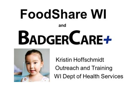 FoodShare WI and Kristin Hoffschmidt Outreach and Training WI Dept of Health Services.