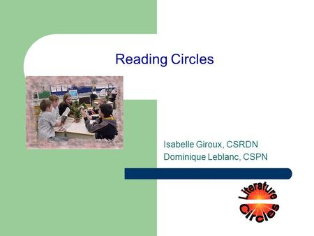Reading Circles Isabelle Giroux, CSRDN Dominique Leblanc, CSPN.