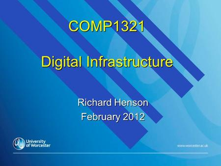 COMP1321 Digital Infrastructure Richard Henson February 2012.